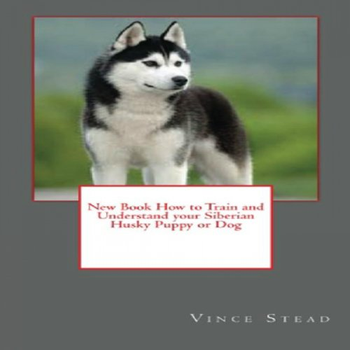 How to Train and Understand your Siberian Husky Puppy or Dog audiobook cover art