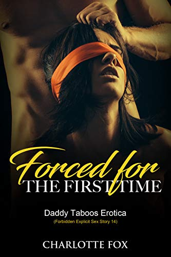 Forced for the First Time: Daddy Taboos Erotica (Forbidden Explicit Sex Story 14) (First Time Daddy