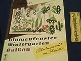 Blumenfenster, Wintergarten und Balkon : Einrichtung u. Pflege d. Zimmergartens. Falken-Bücherei 135