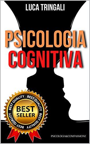 Psicologia Cognitiva: Riassunto per superare l'esame all'università o per principianti