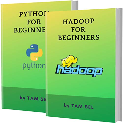 HADOOP AND PYTHON FOR BEGINNERS: 2 BOOKS IN 1 - Learn Coding Fast! HADOOP AND PYTHON Crash Course, A QuickStart Guide, Tutorial Book by Program Examples, In Easy Steps!