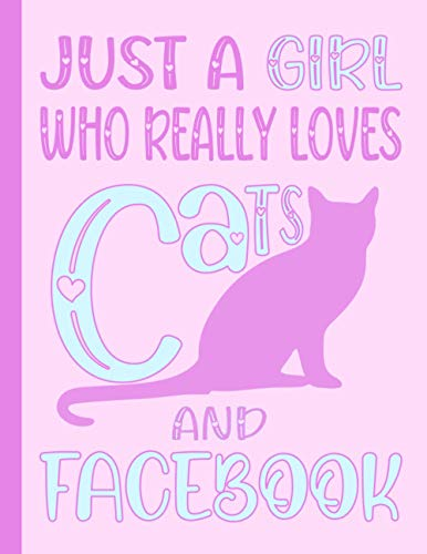 JUST A GIRL WHO REALLY LOVES CATS AND FACEBOOK NOTEBOOK: Beautiful Facebook Gifts for Cats Lovers - Blank Lined Facebook Journal for Girls and Women (for Birthdays, School and College)