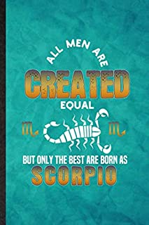 All Men Are Created Equal but Only the Best Are Born as Scorpio: Funny Blank Lined Scorpion Astrology Notebook/ Journal, G...