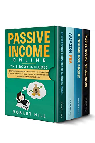 Passive Income Online: 4 Books in 1: Dropshipping E-commerce Business Model + Amazon FBA + Blogging For Profit + The Best Passive Income Strategies For Beginners to Make Money Online (English Edition)