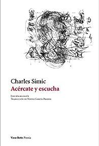 Acércate y escucha par Charles Simic