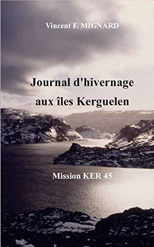 Journal d'hivernage aux îles Kerguelen: Mission KER 45 (French Edition)