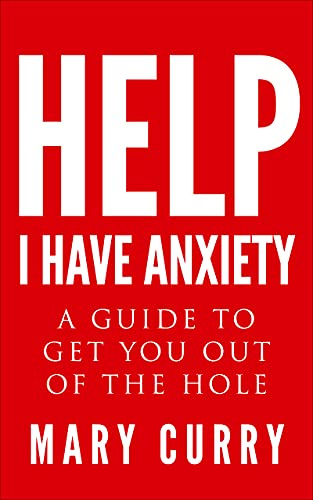 Couverture du livre Help I Have Anxiety: A guide to get you out of the whole (English Edition)