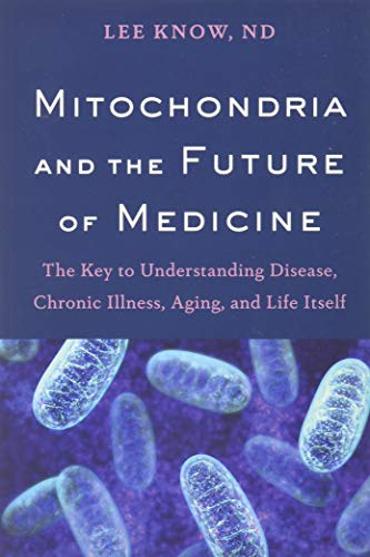 Mitochondria and the Future of Medicine: The Key to Understanding Disease, Chronic Illness, Aging, and Life Itself