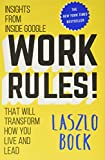 Work Rules! (Insights from Inside Google That Will Transform How You Live and Lead)