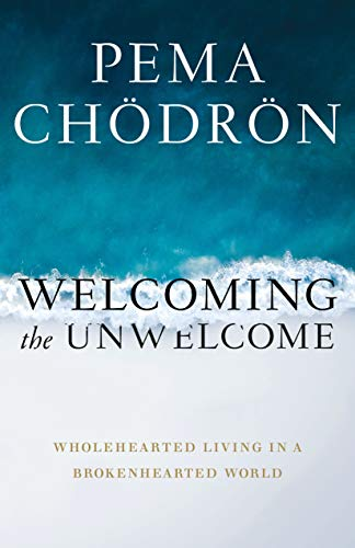 Chodron, P: Welcoming the Unwelcome