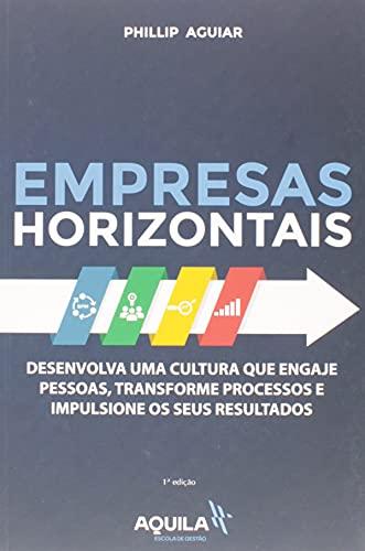 Empresas Horizontais: Desenvolva uma cultura que engaje pessoas, transforme processos e impulsione os seus resultados
