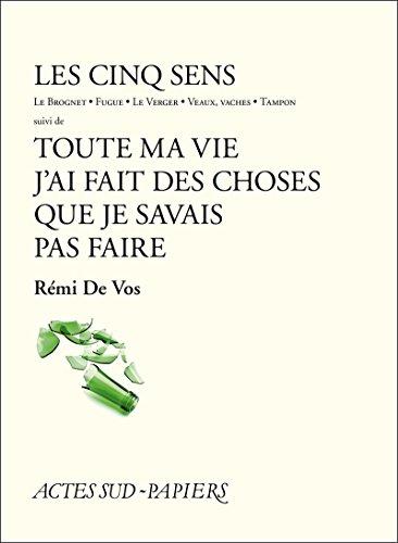 Les Cinq sens suivi de Toute ma vie j'ai fait des choses que je savais pas faire (Le Théâtre d'Actes Sud-Papiers) (French Edition)