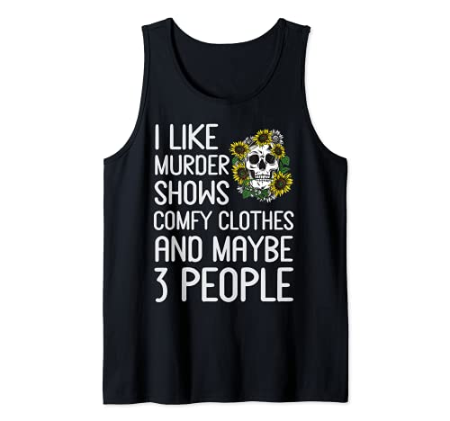 I like murder shows comfy clothes and maybe 3 people Tank Top