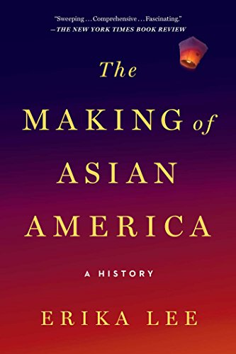 The Making of Asian America: A History by [Erika Lee]