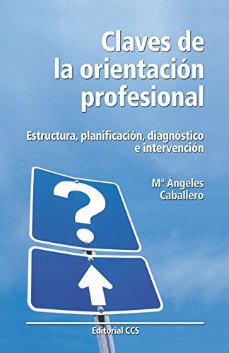 Claves de la orientacion profesional: Estructura, planificación, diagnóstico e intervención (Educar nº 33)