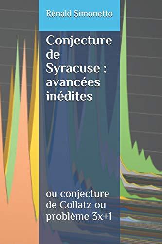 La Conjecture de Syracuse : avancées inédites: ou conjecture de Collatz ou problème 3x+1