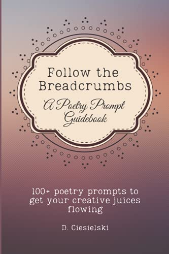 Follow the Breadcrumbs: A Poetry Prompt Guidebook