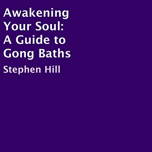 Awakening Your Soul     A Guide to Gong Baths              By:                                                                                                                                 Stephen Hill                               Narrated by:                                                                                                                                 Megan Green                      Length: 1 hr and 38 mins     Not rated yet     Overall 0.0