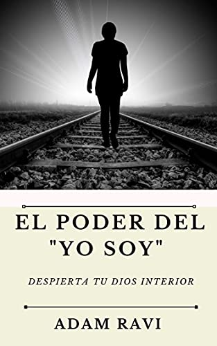 """El Poder del """"Yo Soy"""" : Despierta tu Dios interior (Spanish Edition)"""