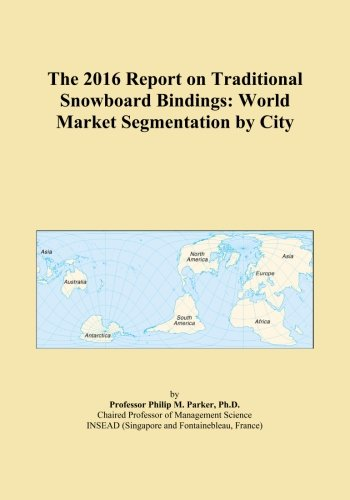 The 2016 Report on Traditional Snowboard Bindings: World Market Segmentation by City