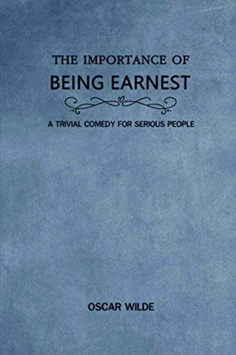 The Importance of Being Earnest: A Trivial Comedy for Serious People: Annotated