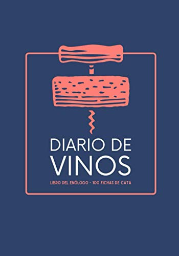 Libro Del Enólogo: Diario De Vinos - Cuaderno Para Registrar Catas De Vino Para Los Amantes Del Vino