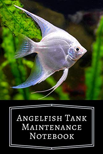 Angelfish Tank Maintenance Notebook: Customized Compact Aquarium Logging Book, Thoroughly Formatted, Great For Tracking & Scheduling Routine ... Fish Health & Much More (120 Pages)