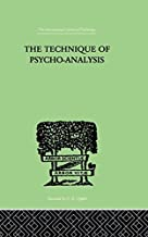 The Technique Of Psycho-Analysis (The International Library of Psychology Vol. 170)