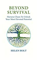 Beyond Survival: Harness Chaos to Unlock Your Most Elevated Potential
