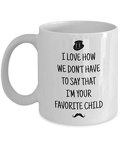 Dad Mug - I Love How We Don't Have to Say That I'm Your Favorite Child - Funny Novelty Ceramic Coffee & Tea Cup