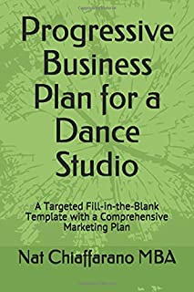 Progressive Business Plan for a Dance Studio: A Targeted Fill-in-the-Blank Template with a Comprehensive Marketing Plan