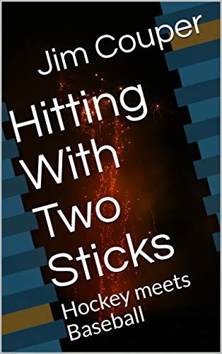 Hitting With Two Sticks: Hockey meets Baseball (English Edition)