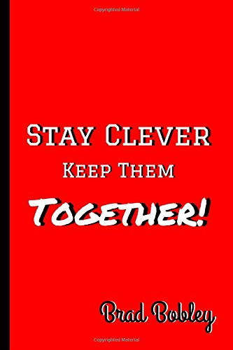 Stay Clever Keep Them Together! ~ Brad Bobley: Humour Notebook/Journal With 120 Lined Pages 6