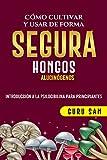 COMO CULTIVAR Y USAR DE FORMA SEGURA HONGOS ALUCINOGENOS : INTRODUCCION A LA PSICOCIBILINA PARA PRINCIPIANTES
