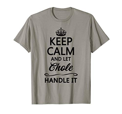 KEEP CALM and let CHOLE Handle It | Funny Name Gift - T-Shirt