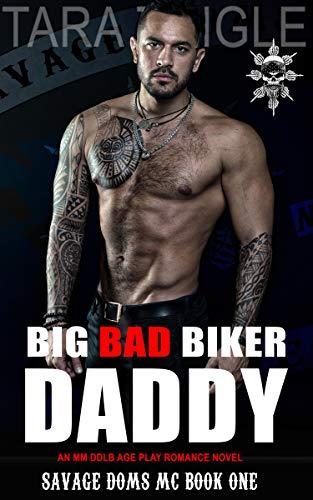 Big Bad Biker Daddy: An MM DDLB Age Play Romance (Savage Doms MC Book 1)