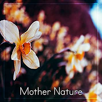 Mother Nature - Nature Sounds to Relax, Relaxing New Age Music, Meditate with Nature