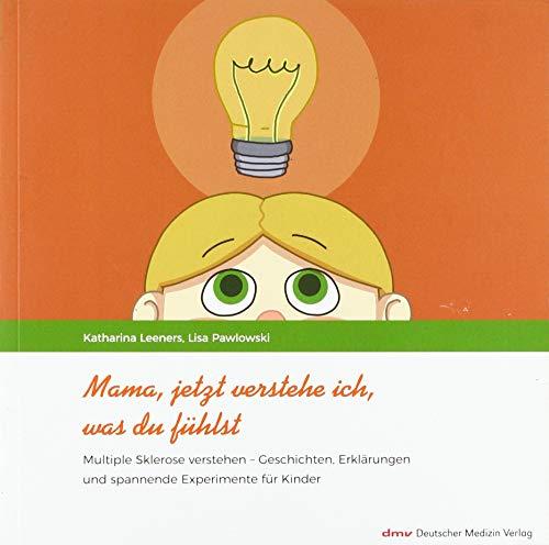 Mama, jetzt verstehe ich, was du fühlst: Multiple Sklerose verstehen - Geschichten, Erklärungen und spannende Experimente für Kinder