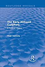 The Early Abbasid Caliphate: A Political History (Routledge Revivals)