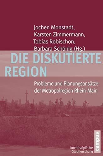 Die diskutierte Region: Probleme und Planungsansätze der Metropolregion Rhein-Main (Interdisziplinäre Stadtforschung, 14)