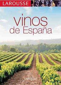 Los Vinos de España (Larousse - Libros Ilustrados/ Prácticos - Gastronomía - Larousse De...)
