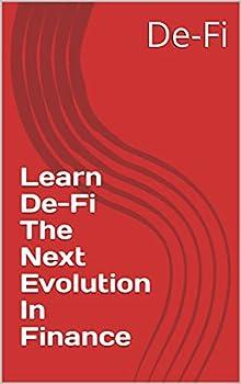 Learn De-Fi The Next Evolution In Finance