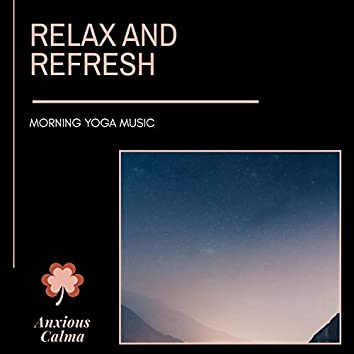 Relax And Refresh - Morning Yoga Music
