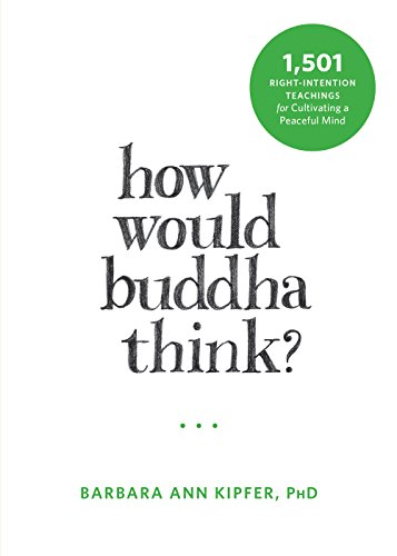 How Would Buddha Think?: 1,501 Right-Intention Teachings for Cultivating a Peaceful Mind (The New Harbinger Following Buddha Series)