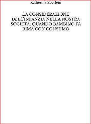 La considerazione dell'infanzia nella nostra società: quando bambino fa rima con consumo (Italian Edition)