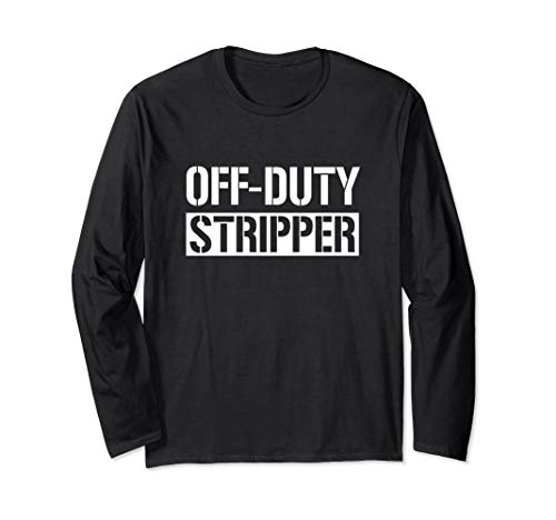 Off Duty Stripper Funny Sarcasm Gift Long Sleeve T-Shirt