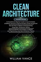Clean Architecture: 3 Books in 1 - Beginner's Guide to Learn Software Structures +Tips and Tricks to Software Programming +Advanced Methods to Software Programming Using Clean Architecture Theories