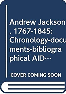 Andrew Jackson, 1767-1845: Chronology-documents-bibliographical AIDS (Oceana Presidential Chronology Series, 13)