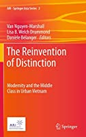 The Reinvention of Distinction: Modernity and the Middle Class in Urban Vietnam (ARI - Springer Asia Series (2))