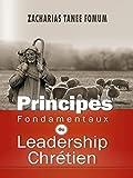 Principes Fondamentaux du Leadership Chrétien (LE LEADERSHIP SPIRITUEL t. 6)